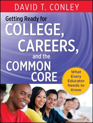 Getting Ready for College, Careers, and the Common Core By Conley, David T.
